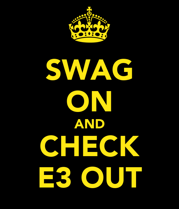 SWAG ON AND CHECK E3 OUT