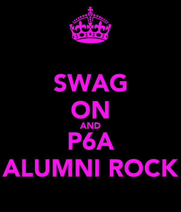 SWAG ON AND P6A ALUMNI ROCK