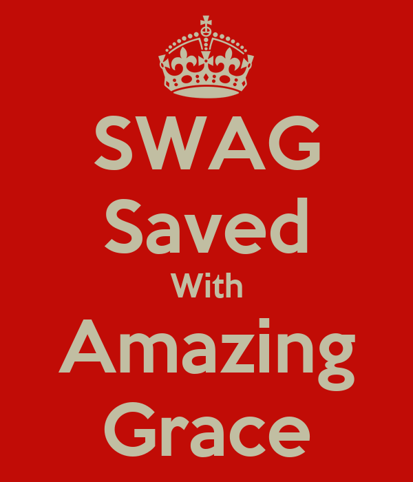SWAG Saved With Amazing Grace