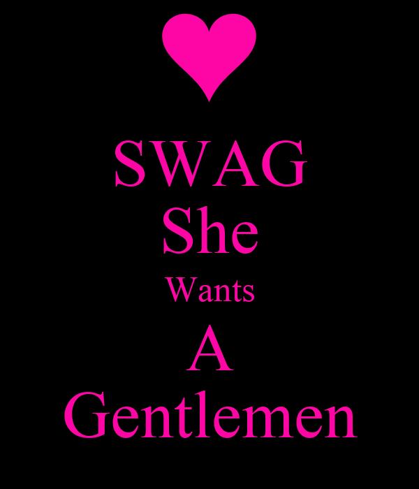 SWAG She Wants A Gentlemen