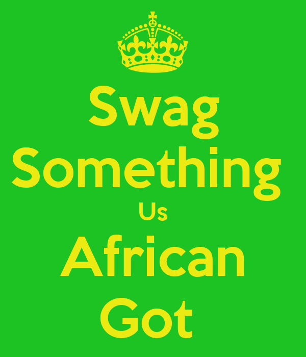 Swag Something  Us African Got