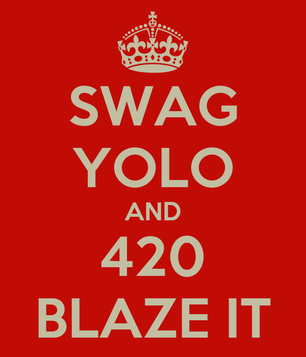 SWAG YOLO AND 420 BLAZE IT