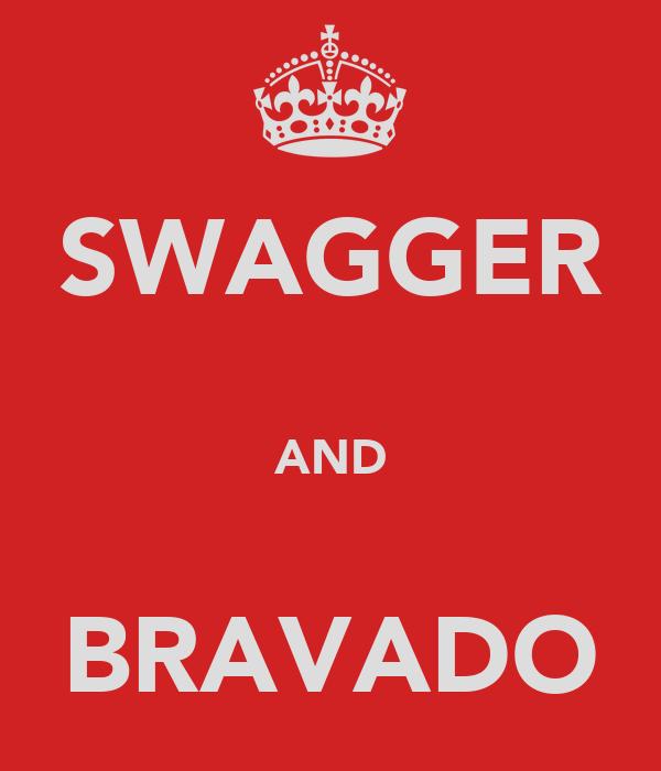 SWAGGER  AND  BRAVADO