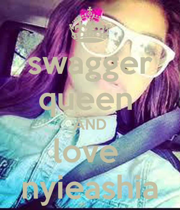 swagger queen  AND love  nyieashia