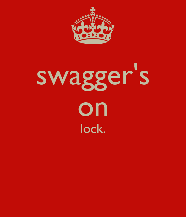 swagger's on lock.