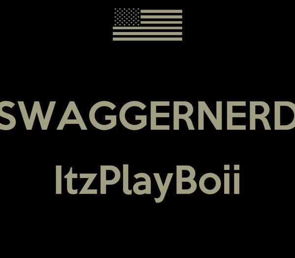 SWAGGERNERD  ItzPlayBoii