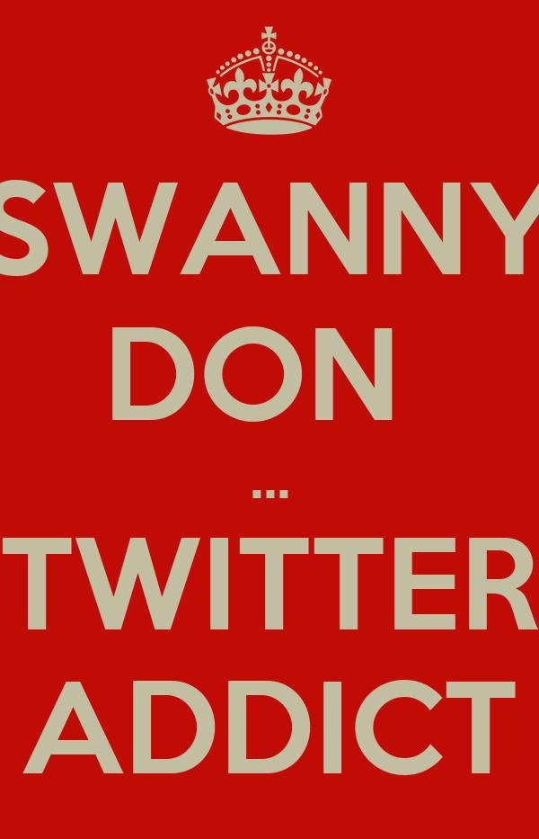 SWANNY DON  ... TWITTER ADDICT