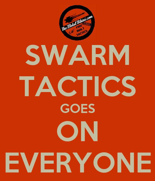 SWARM TACTICS GOES ON EVERYONE