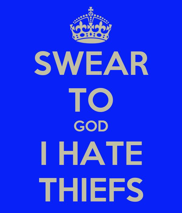 SWEAR TO GOD I HATE THIEFS