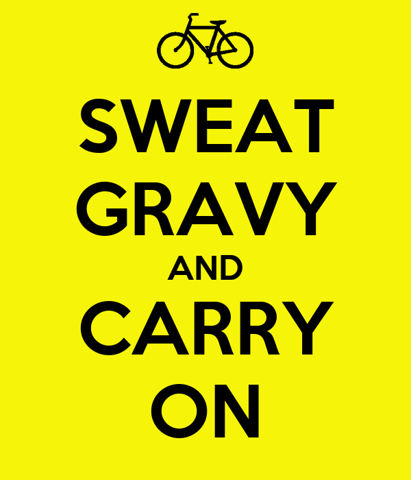 SWEAT GRAVY AND CARRY ON