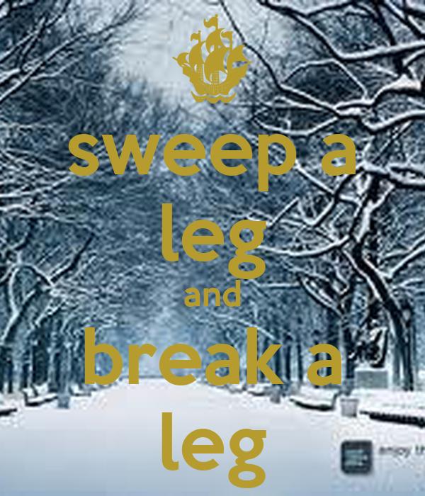 sweep a leg and break a leg