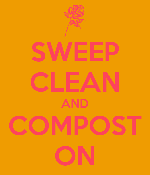 SWEEP CLEAN AND COMPOST ON