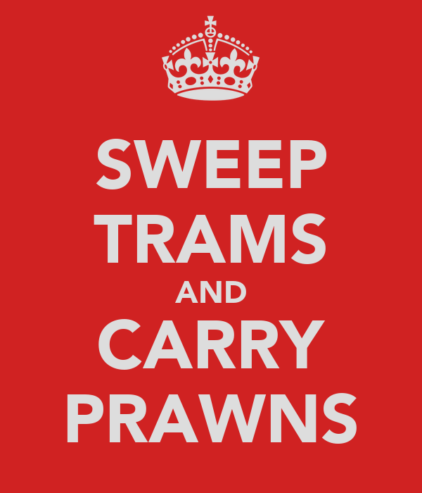 SWEEP TRAMS AND CARRY PRAWNS