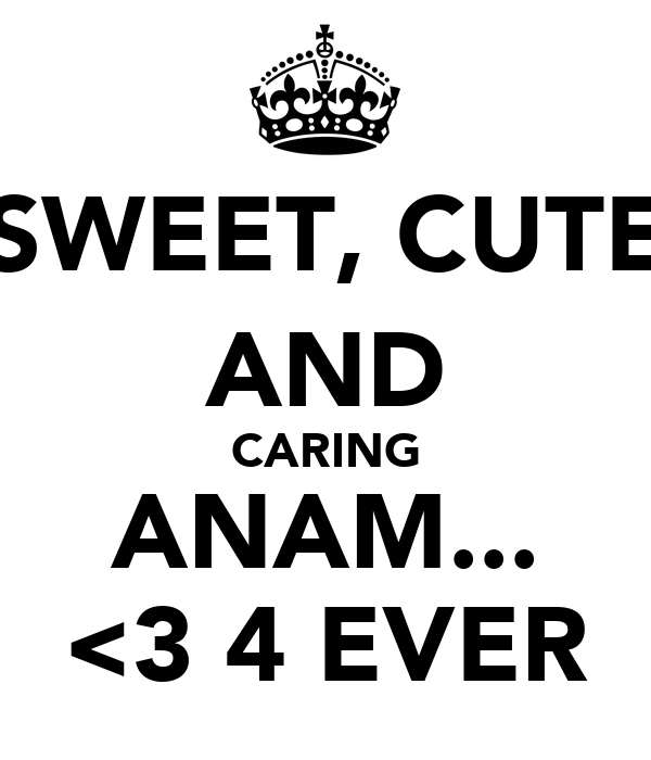 SWEET, CUTE AND CARING ANAM... <3 4 EVER