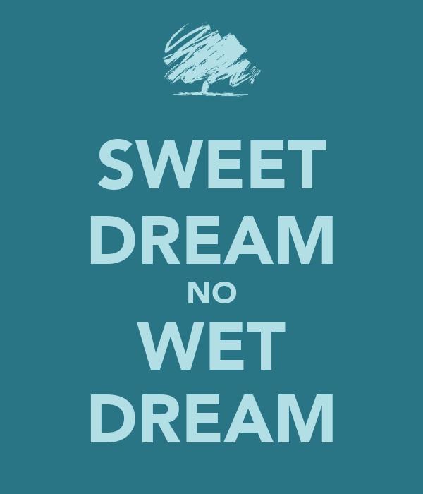 SWEET DREAM NO WET DREAM