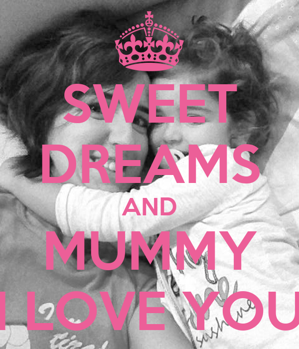 SWEET DREAMS AND MUMMY I LOVE YOU