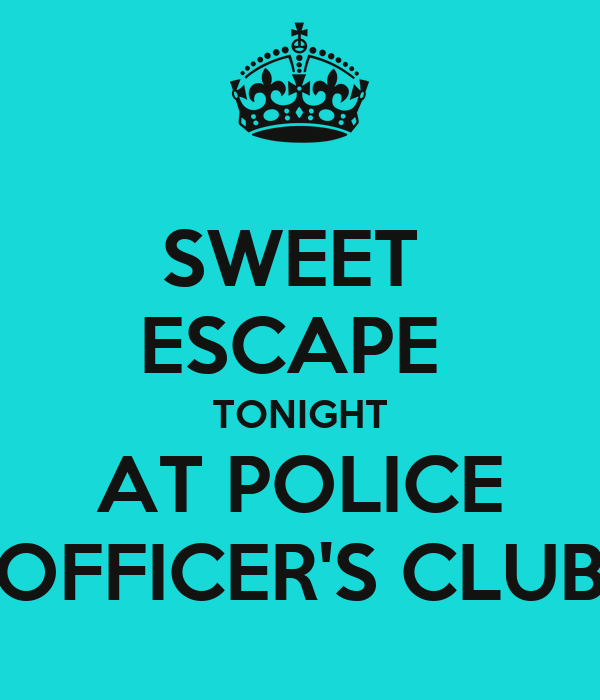 SWEET  ESCAPE  TONIGHT AT POLICE OFFICER'S CLUB