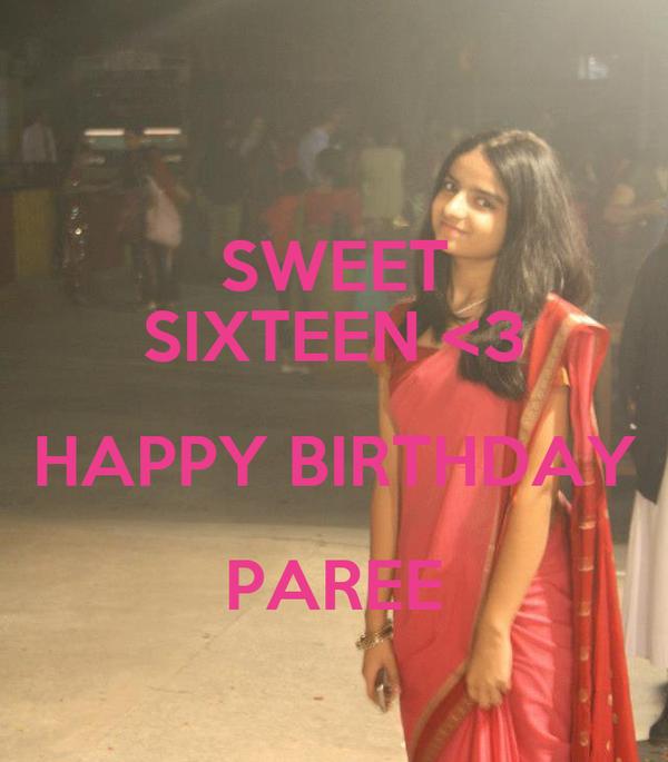 SWEET SIXTEEN <3 HAPPY BIRTHDAY PAREE