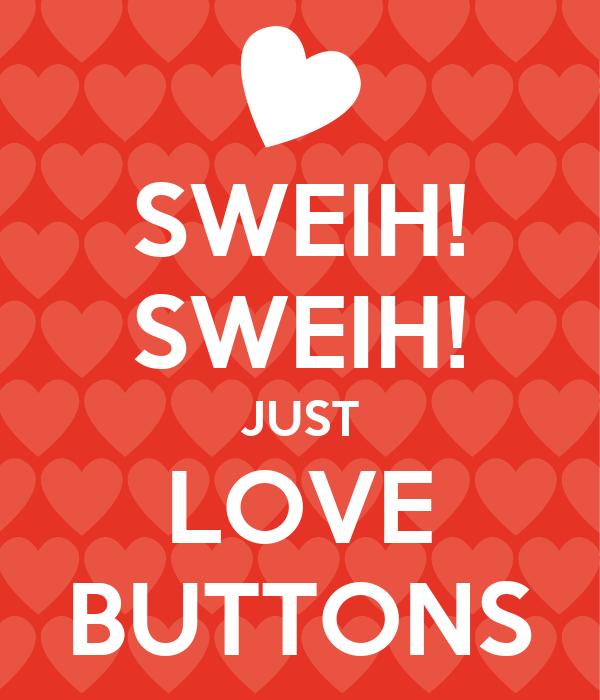 SWEIH! SWEIH! JUST LOVE BUTTONS