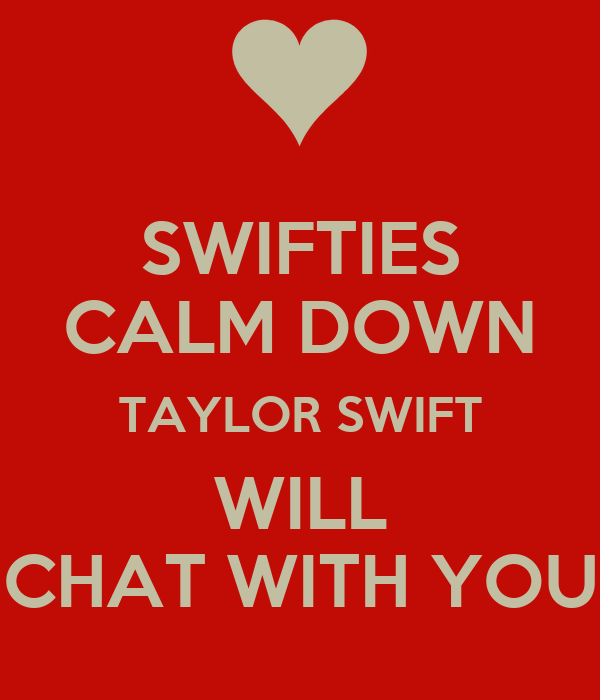 SWIFTIES CALM DOWN TAYLOR SWIFT WILL CHAT WITH YOU