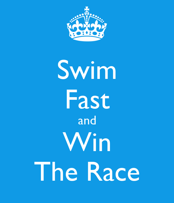 Swim Fast and Win The Race