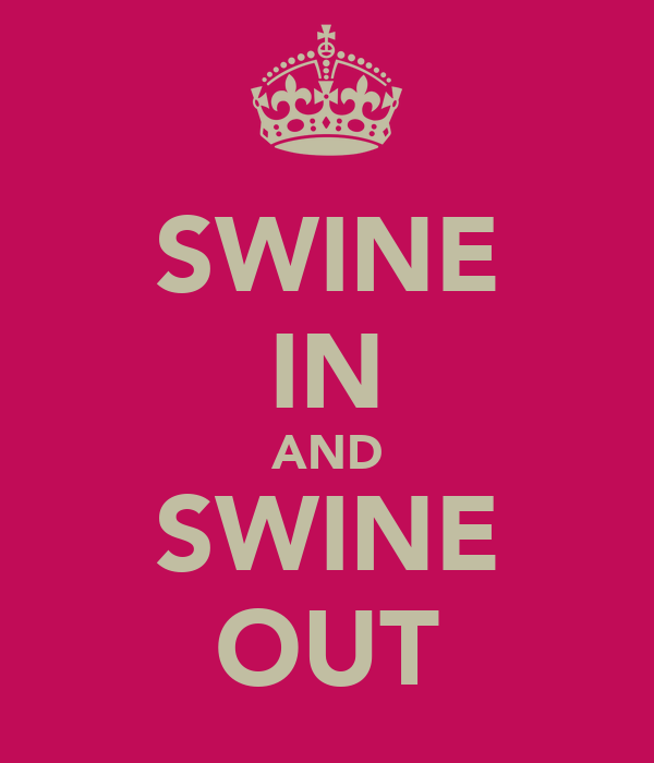 SWINE IN AND SWINE OUT
