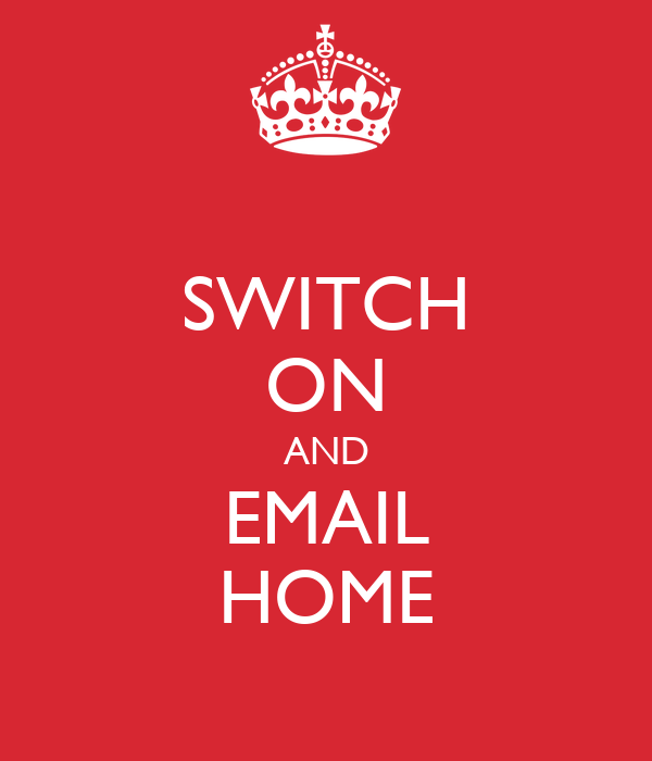 SWITCH ON AND EMAIL HOME
