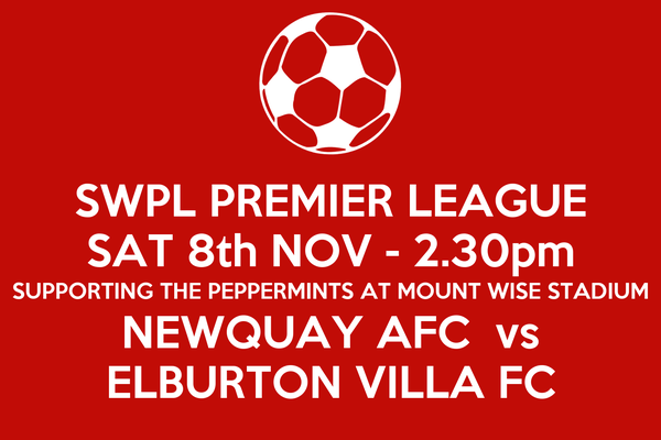 SWPL PREMIER LEAGUE SAT 8th NOV - 2.30pm SUPPORTING THE PEPPERMINTS AT MOUNT WISE STADIUM NEWQUAY AFC  vs ELBURTON VILLA FC