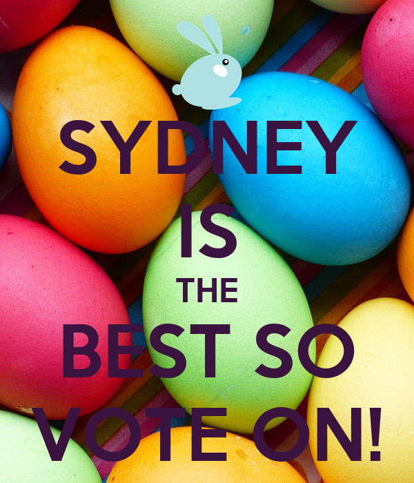 SYDNEY IS THE BEST SO VOTE ON!