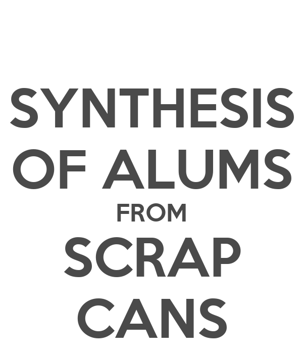 SYNTHESIS OF ALUMS FROM SCRAP CANS