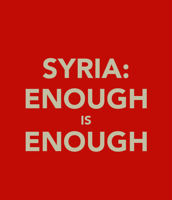 SYRIA: ENOUGH IS ENOUGH