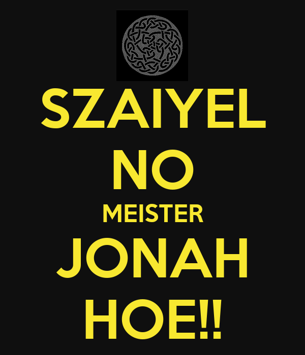 SZAIYEL NO MEISTER JONAH HOE!!