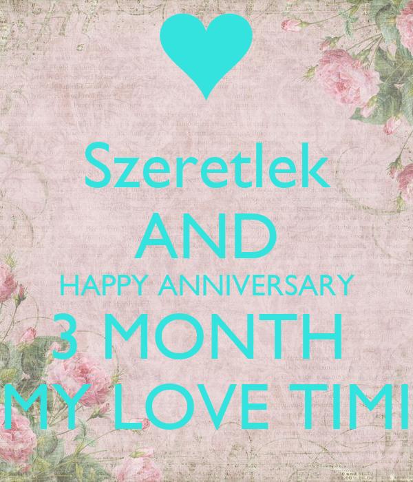 Szeretlek AND HAPPY ANNIVERSARY 3 MONTH  MY LOVE TIMI