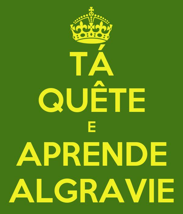 TÁ QUÊTE E APRENDE ALGRAVIE