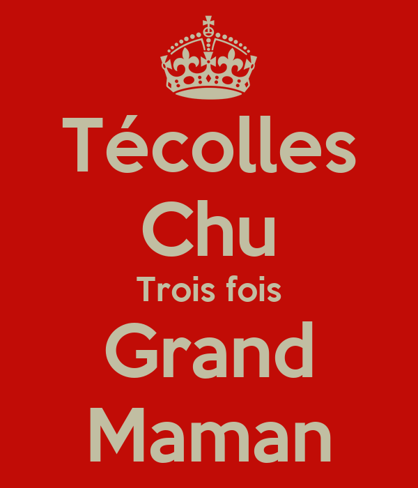 Técolles Chu Trois fois Grand Maman