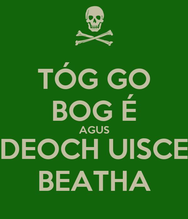 TÓG GO BOG É AGUS DEOCH UISCE BEATHA