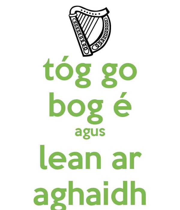 tóg go bog é agus lean ar aghaidh