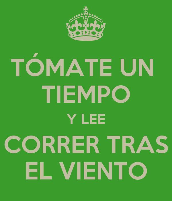 TÓMATE UN  TIEMPO Y LEE CORRER TRAS EL VIENTO