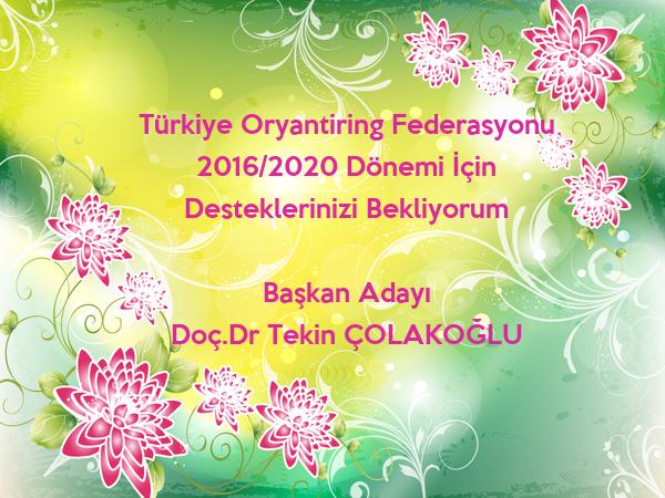 Türkiye Oryantiring Federasyonu 2016/2020 Dönemi İçin Desteklerinizi Bekliyorum   Başkan Adayı Doç.Dr Tekin ÇOLAKOĞLU