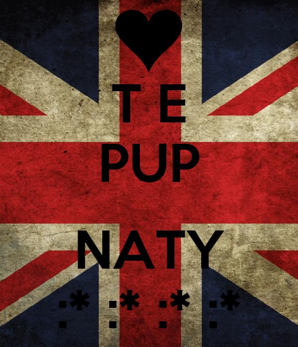 T E PUP  NATY :* :* :* :*