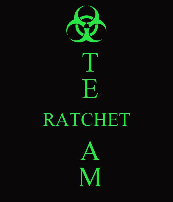 T  E RATCHET  A  M