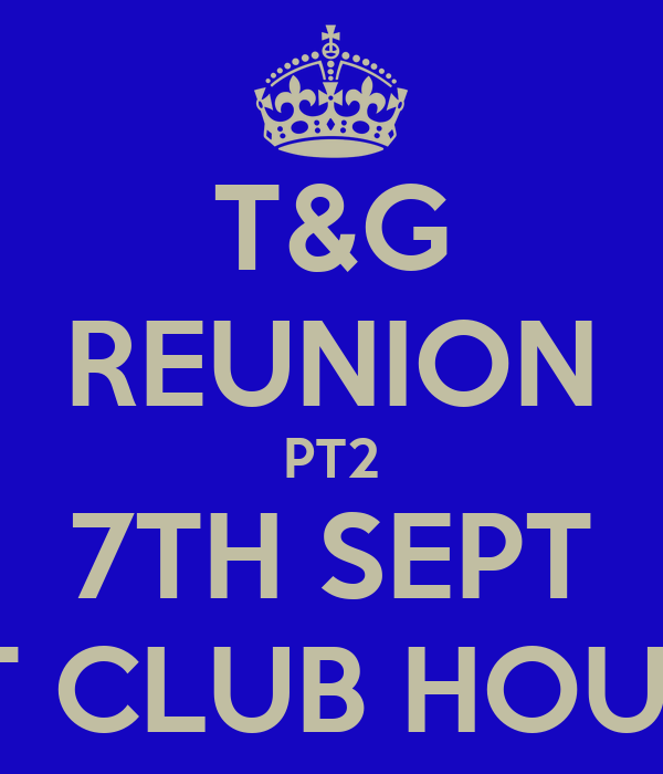 T&G REUNION PT2 7TH SEPT AT CLUB HOUSE