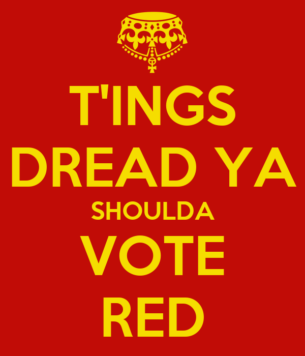 T'INGS DREAD YA SHOULDA VOTE RED