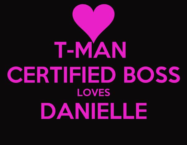 T-MAN  CERTIFIED BOSS LOVES DANIELLE