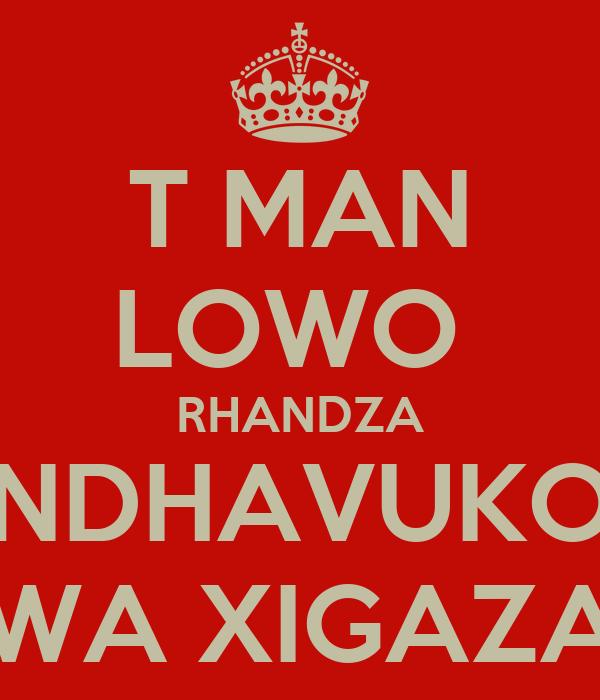 T MAN LOWO  RHANDZA NDHAVUKO WA XIGAZA