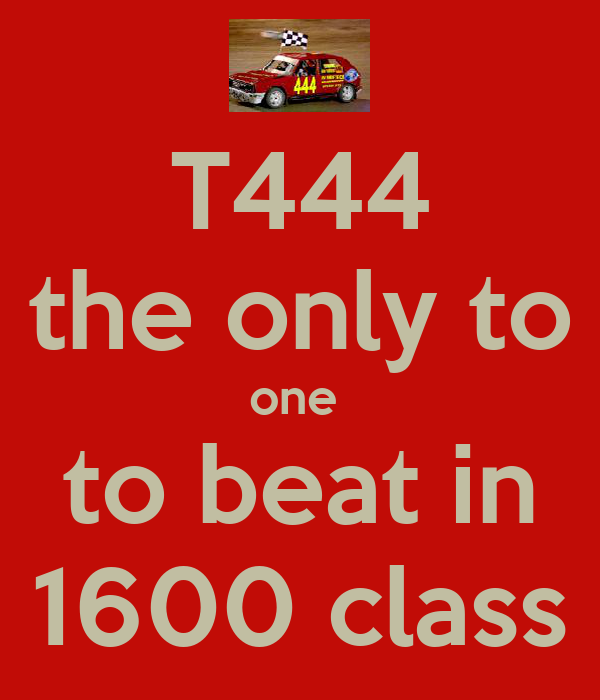 T444 the only to one  to beat in 1600 class