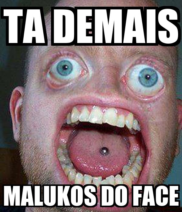 TA DEMAIS MALUKOS DO FACE