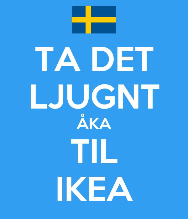 TA DET LJUGNT ÅKA TIL IKEA