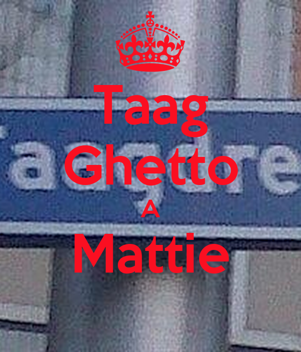 Taag Ghetto A Mattie