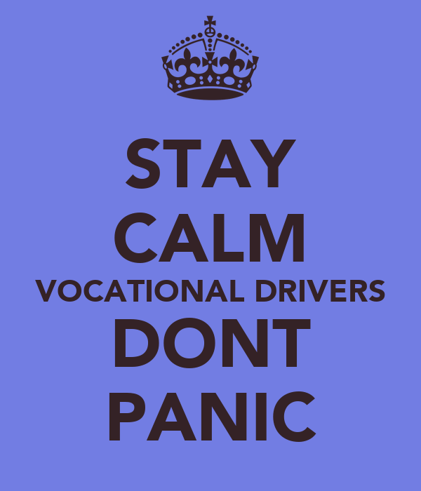 STAY CALM VOCATIONAL DRIVERS DONT PANIC